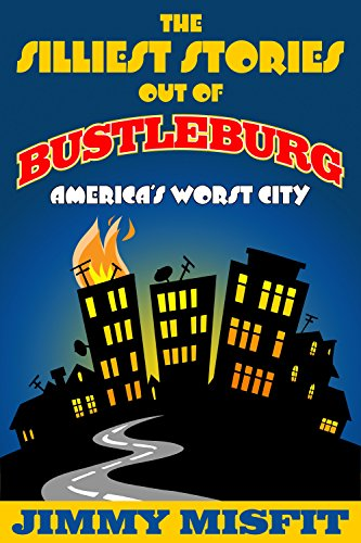Silliest Stories Out of Bustleburg