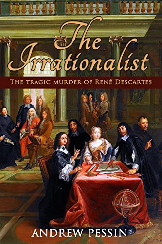 The Irrationalist: The Tragic Murder of Rene Descartes