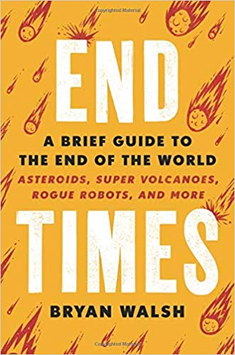 End Times: A Brief Guide to the End of the Wo